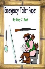 Emergency Toilet Paper by Gary J. Rush