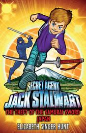 Jack Stalwart: The Theft of the Samurai Sword - Japan by Elizabeth Singer Hunt