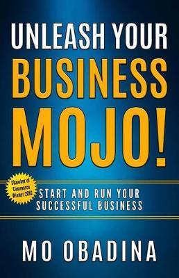 Unleash Your Business Mojo! by Mo Obadina