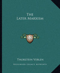 The Later Marxism by Thorstein Veblen