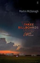 Three Billboards Outside Ebbing, Missouri by Martin McDonagh