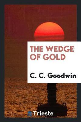 The Wedge of Gold by C C Goodwin