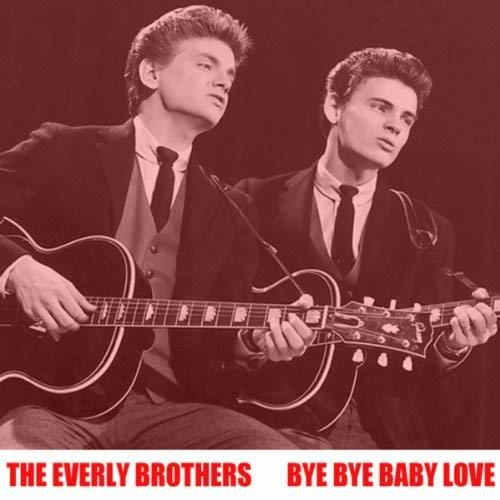 Bye Bye Love by The Everly Brothers