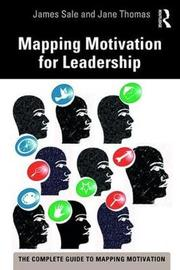 Mapping Motivation for Leadership by James Sale