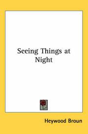 Seeing Things at Night by Heywood Broun image