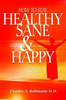 How to Stay Healthy Sane and Happy by Charles A. Bollmann image
