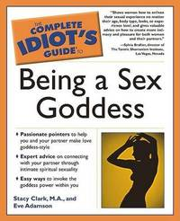 The Complete Idiot's Guide to Being a Sex Goddess by Stacy M. A. Clark image