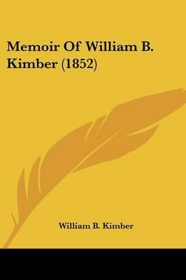 Memoir Of William B. Kimber (1852) by William B Kimber image