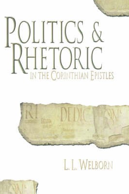 Politics and Rhetoric in the Corinthian Epistles by Laurence L. Welborn