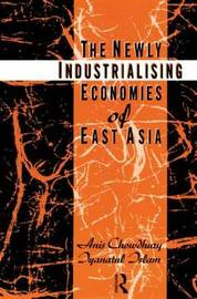 The Newly Industrializing Economies of East Asia by Anis Chowdhury image