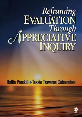 Reframing Evaluation Through Appreciative Inquiry by Hallie S. Preskill