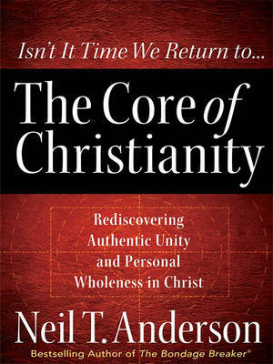 The Core of Christianity by Neil T Anderson image