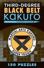 Third-Degree Black Belt Kakuro by Conceptis Puzzles