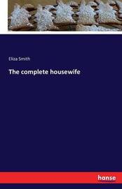 The Complete Housewife by Eliza Smith