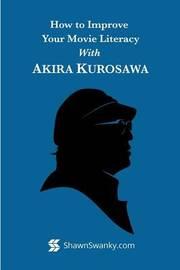 How to Improve Your Movie Literacy With Akira Kurosawa by Shawn Swanky image