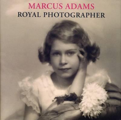Marcus Adams: Royal Photographer by Lisa Heighway