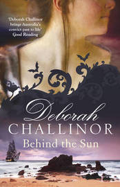 Behind the Sun by Deborah Challinor