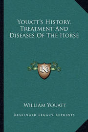 Youatt's History, Treatment and Diseases of the Horse by William Youatt