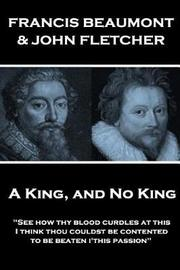 Francis Beaumont & John Fletcher - A King, and No King by Francis Beaumont image