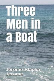 Three Men in a Boat by Jerome Klapka Jerome