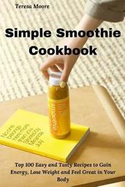 Simple Smoothie Cookbook by Teresa Moore