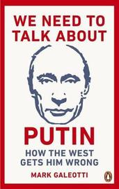 We Need to Talk About Putin by Mark Galeotti