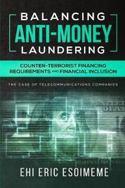 Balancing Anti-Money Laundering/Counter-Terrorist Financing Requirements and Financial Inclusion by Ehi Eric Esoimeme