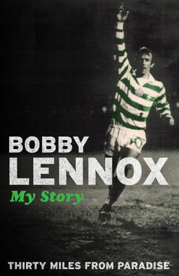 Thirty Miles from Paradise: My Story by Bobby Lennox image