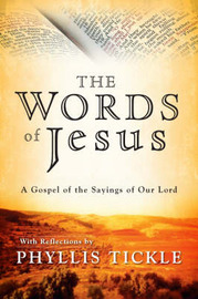 The Words of Jesus: A Gospel of the Sayings of Our Lord with Reflections by Phyllis Tickle by Phyllis Tickle image