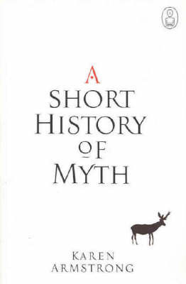 A Short History of Myth: Text Myth Series by Karen Armstrong image