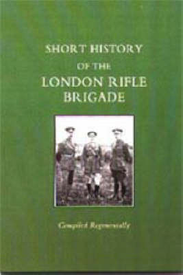 Short History of the London Rifle Brigade by Naval & Military Press