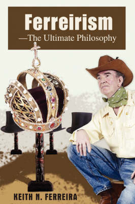 Ferreirism-The Ultimate Philosophy by Keith N Ferreira