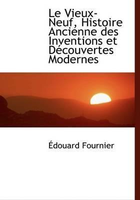 Le Vieux-Neuf, Histoire Ancienne Des Inventions Et Daccouvertes Modernes by A'douard Fournier