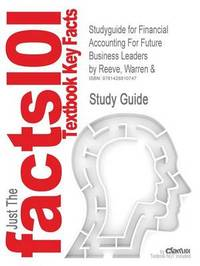 Studyguide for Financial Accounting for Future Business Leaders by Reeve, Warren &, ISBN 9780324181456 by 1st Edition Warren and Reeve