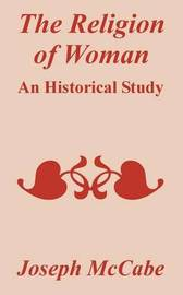 The Religion of Woman: An Historical Study by Joseph McCabe image