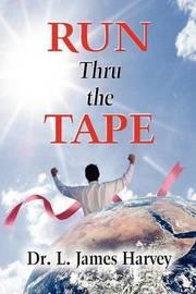 Run Thru the Tape by L. James Harvey