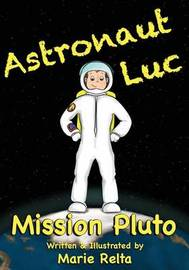Astronaut Luc - Mission Pluto by Marie Relta