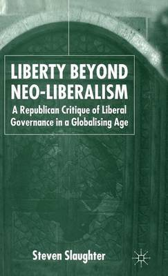 Liberty Beyond Neo-Liberalism by S. Slaughter