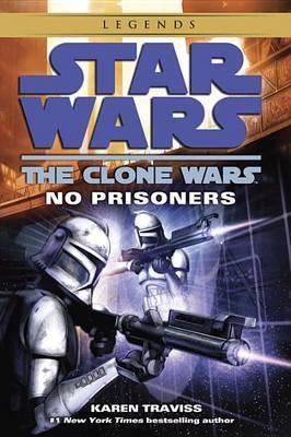 Star Wars The Clone Wars: No Prisoners by Karen Traviss