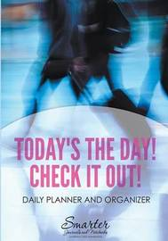 Today's the Day! Check It Out! Daily Planner and Organizer by Smarter Journals And Notebooks