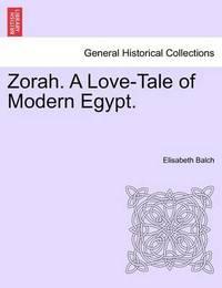 Zorah. a Love-Tale of Modern Egypt. by Elisabeth Balch