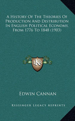 A History of the Theories of Production and Distribution in English Political Economy, from 1776 to 1848 (1903) by Edwin Cannan image