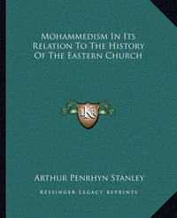 Mohammedism in Its Relation to the History of the Eastern Church by Arthur Penrhyn Stanley