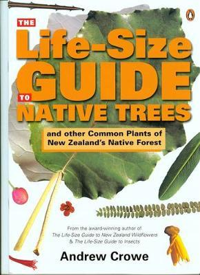 The Life-Size Guide to Native Trees by Andrew Crowe image