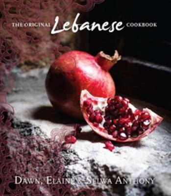 The Original Lebanese Cookbook by Dawn Anthony