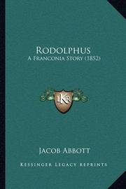 Rodolphus: A Franconia Story (1852) by Jacob Abbott