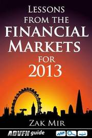 Lessons from the Financial Markets for 2013 by Zak Mir