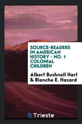 Source-Readers in American History - No. 1 Colonial Children by Albert Bushnell Hart image