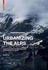 Urbanizing the Alps by Fiona Pia