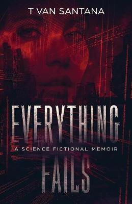 Everything Fails by T Van Santana